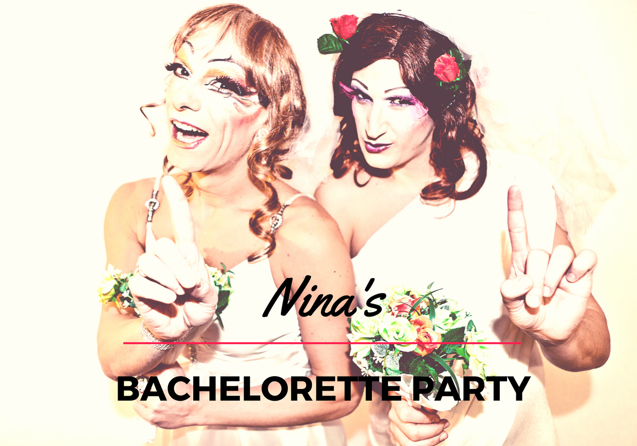 NINA'S BACHELORETTE PARTY